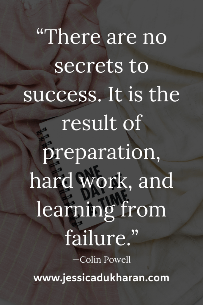 """There are no secrets to success. It is the result of preparation, hard work, and learning from failure."" —Colin Powell 