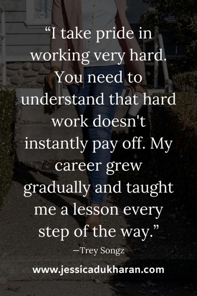 """I take pride in working very hard. You need to understand that hard work doesn't instantly pay off. My career grew gradually and taught me a lesson every step of the way."" —Trey Songz 